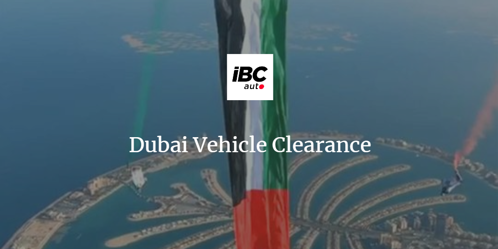 Vehicle Clearance: Dubai